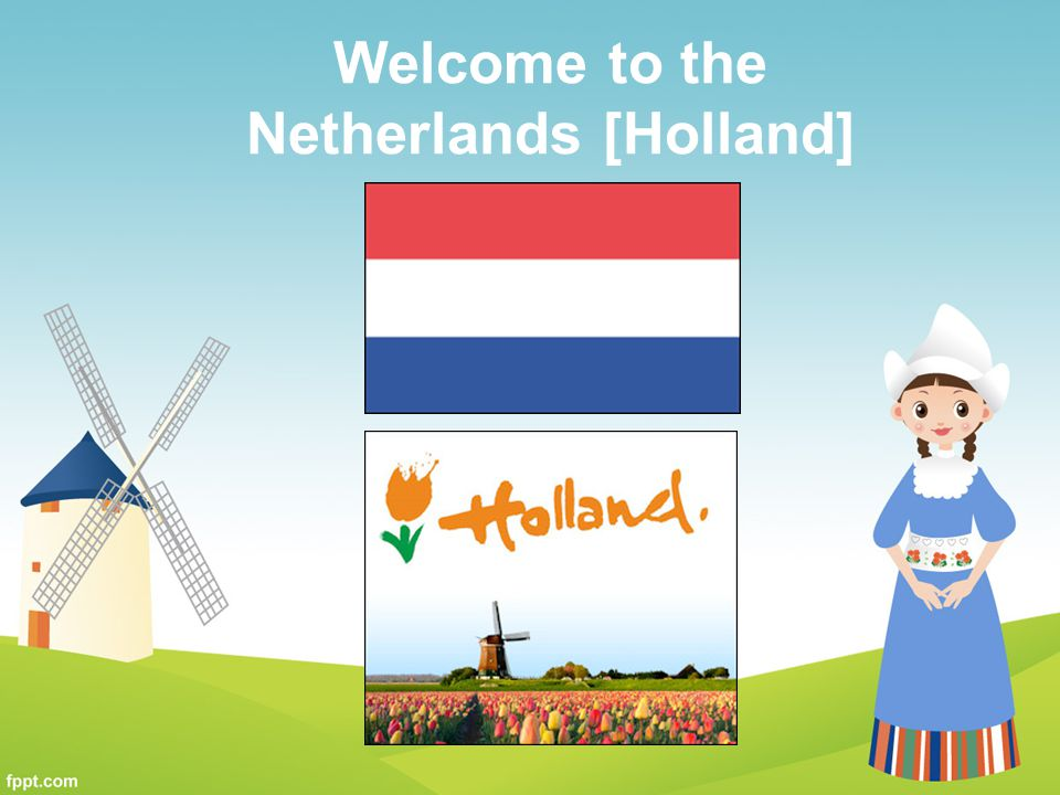 Welcome to the Netherlands [Holland]